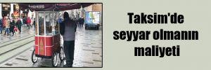 Taksim'de seyyar olmanın maliyeti!