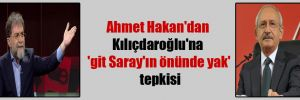 Ahmet Hakan'dan Kılıçdaroğlu'na 'git Saray'ın önünde yak' tepkisi