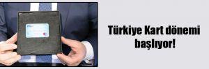 Türkiye Kart dönemi başlıyor!