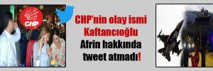 CHP'nin olay ismi Kaftancıoğlu Afrin hakkında tweet atmadı!