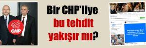 Bir CHP'liye bu tehdit yakışır mı?