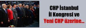 CHP İstanbul İl Kongresi ve Yeni CHP üzerine…