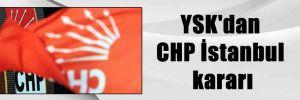 YSK'dan CHP İstanbul kararı