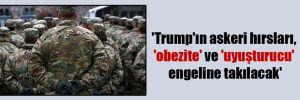 'Trump'ın askeri hırsları, 'obezite' ve 'uyuşturucu' engeline takılacak'
