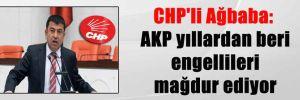 CHP'li Ağbaba: AKP yıllardan beri engellileri mağdur ediyor