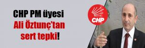 CHP PM üyesi Ali Öztunç'tan sert tepki!