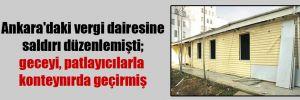Ankara'daki vergi dairesine saldırı düzenlemişti; geceyi, patlayıcılarla konteynırda geçirmiş