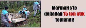 Marmaris'te doğadan 15 ton atık toplandı!