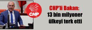 CHP'li Bakan: 13 bin milyoner ülkeyi terk etti