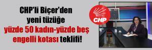 CHP'li Biçer'den yeni tüzüğe yüzde 50 kadın-yüzde beş engelli kotası teklifi!