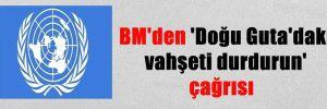 BM'den 'Doğu Guta'daki vahşeti durdurun' çağrısı
