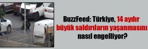 BuzzFeed: Türkiye, 14 aydır büyük saldırıların yaşanmasını nasıl engelliyor?