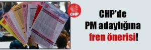 CHP'de PM adaylığına fren önerisi!
