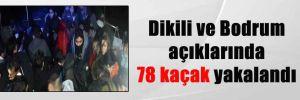 Dikili ve Bodrum açıklarında 78 kaçak yakalandı