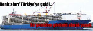 'Deniz ahırı' Türkiye'ye geldi… Bu gemiden görüntü almak yasak