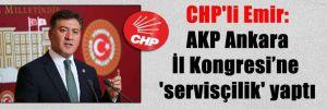 CHP'li Emir: AKP Ankara İl Kongresi'ne 'servisçilik' yaptı