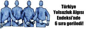 Türkiye Yolsuzluk Algısı Endeksi'nde 6 sıra geriledi!