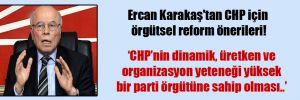 Ercan Karakaş'tan CHP için örgütsel reform önerileri!