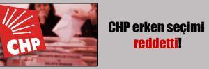CHP erken seçimi reddetti!