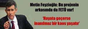 Metin Feyzioğlu: Bu projenin arkasında da FETÖ var!