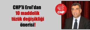 CHP'li Erol'dan 10 maddelik tüzük değişikliği önerisi!