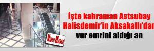 İşte kahraman Astsubay Halisdemir'in Aksakallı'dan vur emrini aldığı an