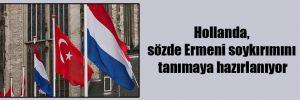 Hollanda, sözde Ermeni soykırımını tanımaya hazırlanıyor