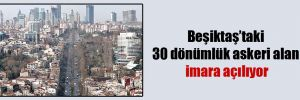 Beşiktaş'taki 30 dönümlük askeri alan imara açılıyor