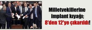 Milletvekillerine implant kıyağı; 8'den 12'ye çıkarıldı!