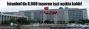 İstanbul'da 8.969 taşeron işçi açıkta kaldı!