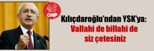 Kılıçdaroğlu'ndan YSK'ya: Vallahi de billahi de siz çetesiniz