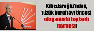 Kılıçdaroğlu'ndan, tüzük kurultayı öncesi olağanüstü toplantı hamlesi!