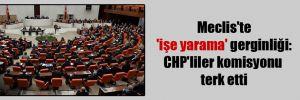 Meclis'te 'işe yarama' gerginliği: CHP'liler komisyonu terk etti