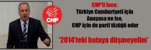 CHP'li İnce: Türkiye Cumhuriyeti için Anayasa ne ise, CHP için de parti tüzüğü odur