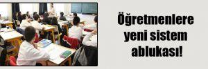 Öğretmenlere yeni sistem ablukası!