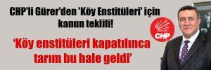 CHP'li Gürer'den 'Köy Enstitüleri' için kanun teklifi!