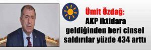 Ümit Özdağ: AKP iktidara geldiğinden beri cinsel saldırılar yüzde 434 arttı