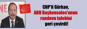 CHP'li Gürkan, ABD Başkonsolos'unun randevu talebini geri çevirdi!