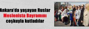 Ankara'da yaşayan Ruslar Meslenista Bayramını coşkuyla kutladılar
