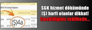 SGK hizmet dökümünde (Ş) harfi olanlar dikkat! Emekliliğiniz tehlikede…