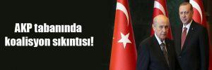 AKP tabanında koalisyon sıkıntısı!