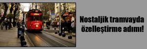 Nostaljik tramvayda özelleştirme adımı!