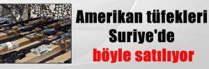 Amerikan tüfekleri Suriye'de böyle satılıyor