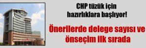 CHP tüzük için hazırlıklara başlıyor!