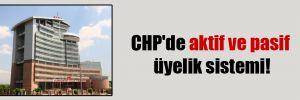 CHP'de aktif ve pasif üyelik sistemi!