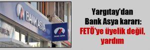 Yargıtay'dan Bank Asya kararı: FETÖ'ye üyelik değil, yardım