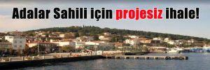 Adalar Sahili için projesiz ihale!