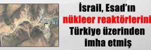 İsrail, Esad'ın nükleer reaktörlerini Türkiye üzerinden imha etmiş