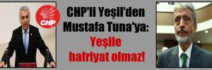 CHP'li Yeşil'den Mustafa Tuna'ya: Yeşile hafriyat olmaz!