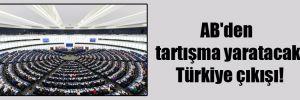 AB'den tartışma yaratacak Türkiye çıkışı!